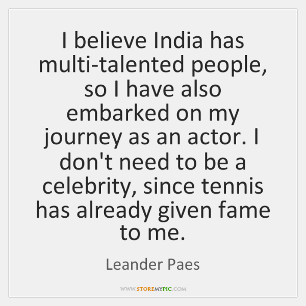 I believe India has multi-talented people, so I have also embarked on ...