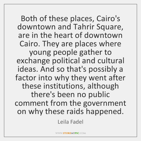 Both of these places, Cairo's downtown and Tahrir Square, are in the ...