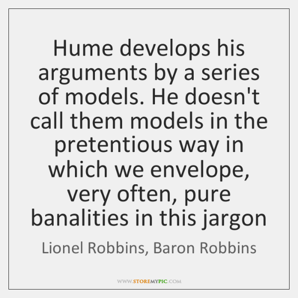 Hume develops his arguments by a series of models. He doesn't call ...