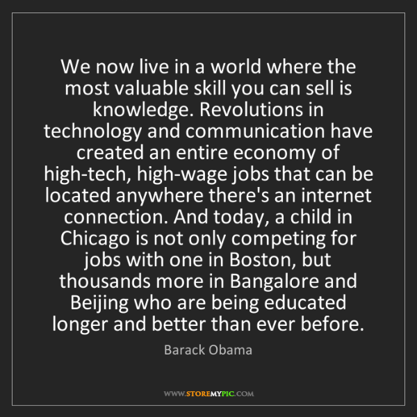 Barack Obama: We now live in a world where the most valuable skill...