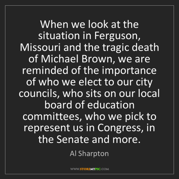 Al Sharpton: When we look at the situation in Ferguson, Missouri and...