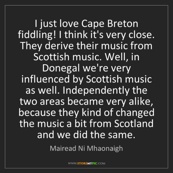 Mairead Ni Mhaonaigh: I just love Cape Breton fiddling! I think it's very close....