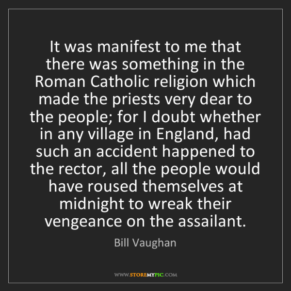 Bill Vaughan: It was manifest to me that there was something in the...