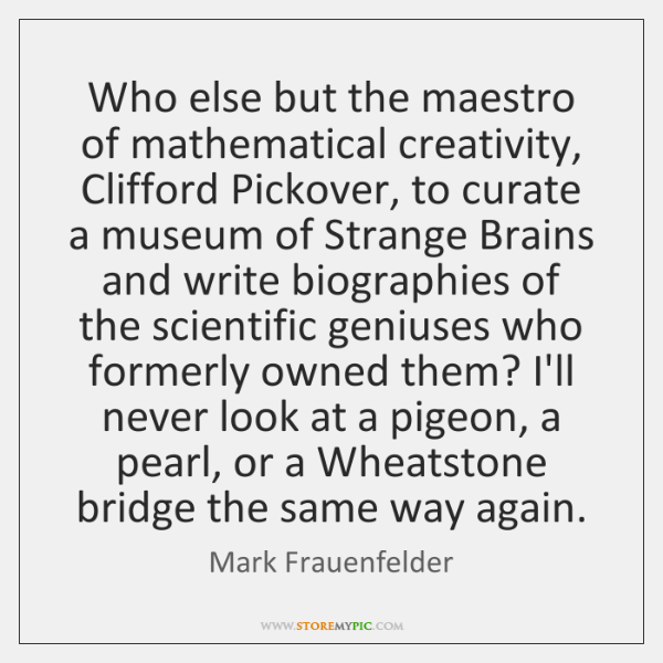 Who else but the maestro of mathematical creativity, Clifford Pickover, to curate ...