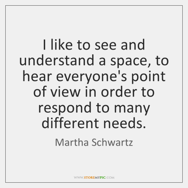 I like to see and understand a space, to hear everyone's point ...