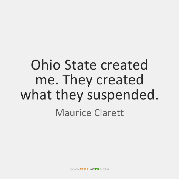 Ohio State created me. They created what they suspended.