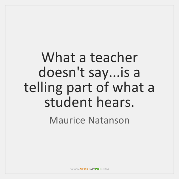 What a teacher doesn't say...is a telling part of what a ...