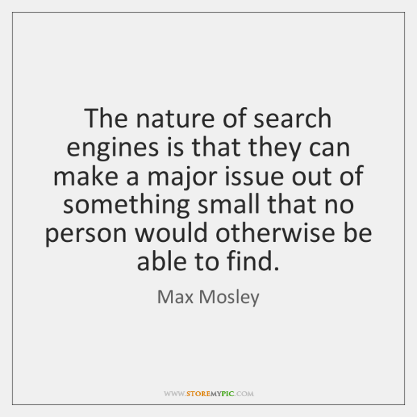 The nature of search engines is that they can make a major ...