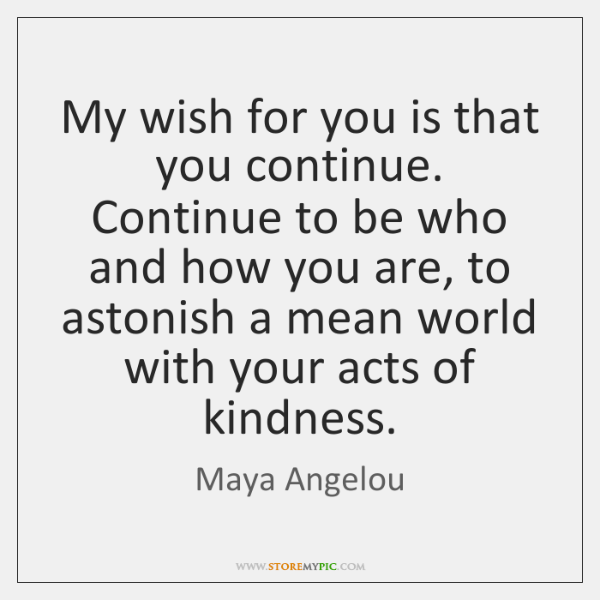 My Wish For You Is That You Continue Continue To Be Who