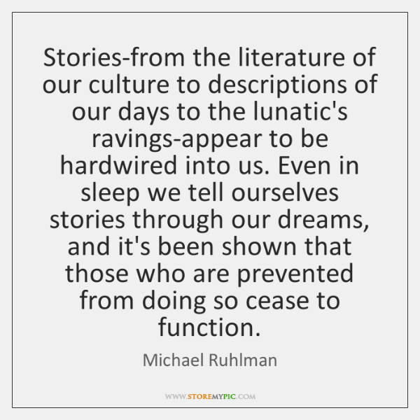 Stories-from the literature of our culture to descriptions of our days to ...
