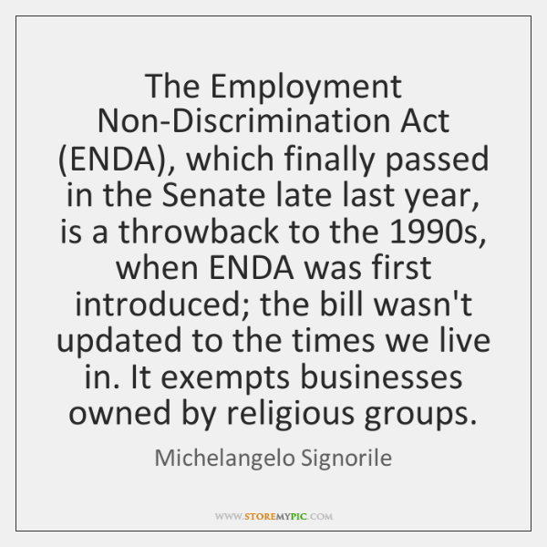 The Employment Non-Discrimination Act (ENDA), which finally passed in the Senate late ...