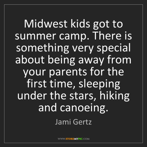 Jami Gertz: Midwest kids got to summer camp. There is something very...