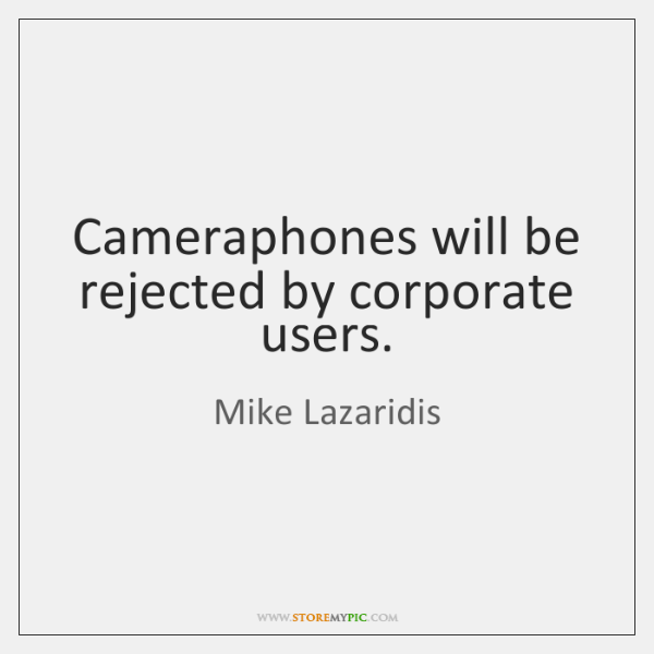 Cameraphones will be rejected by corporate users.