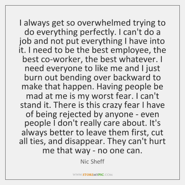 I always get so overwhelmed trying to do everything perfectly. I can't ...