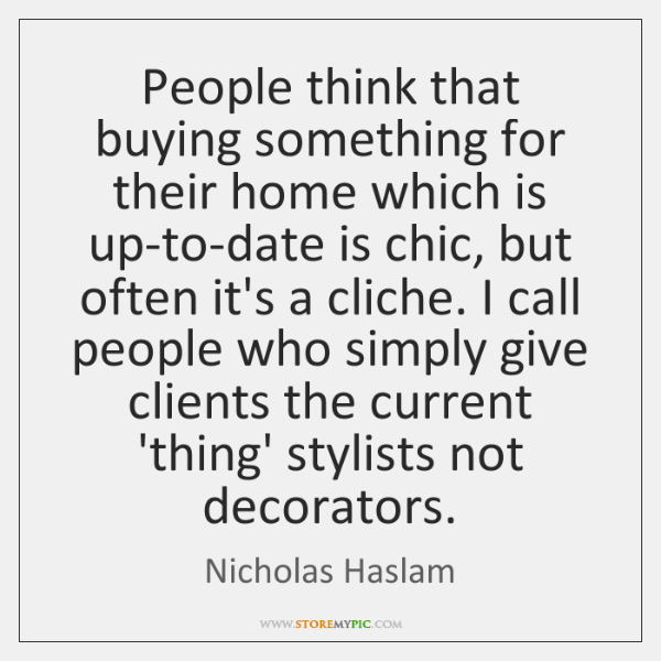 People think that buying something for their home which is up-to-date is ...