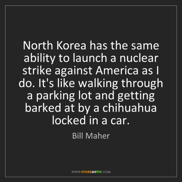 Bill Maher: North Korea has the same ability to launch a nuclear...