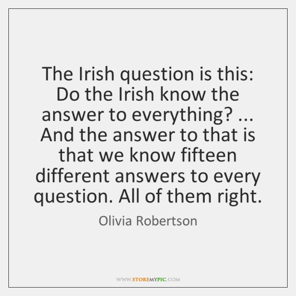 The Irish question is this: Do the Irish know the answer to ...