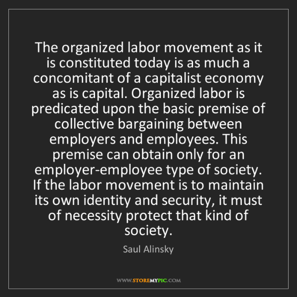 Saul Alinsky: The organized labor movement as it is constituted today...