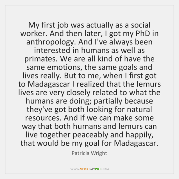 My first job was actually as a social worker. And then later, ...