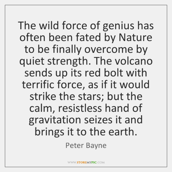 The wild force of genius has often been fated by Nature to ...