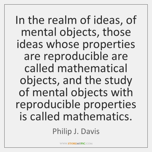 In the realm of ideas, of mental objects, those ideas whose properties ...