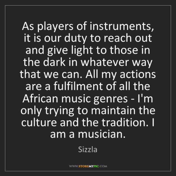 Sizzla: As players of instruments, it is our duty to reach out...