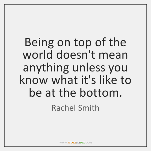 Being on top of the world doesn't mean anything unless you know ...
