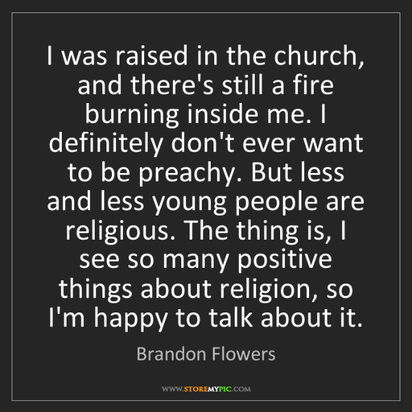 Brandon Flowers: I was raised in the church, and there's still a fire...