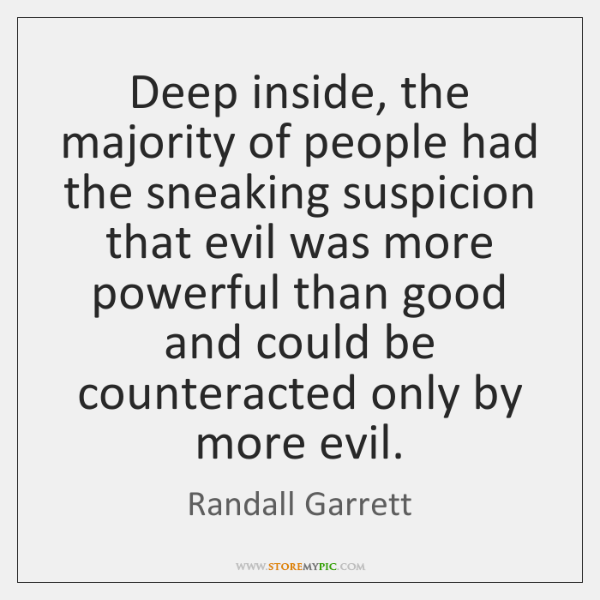 Deep inside, the majority of people had the sneaking suspicion that evil ...