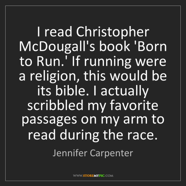 Jennifer Carpenter: I read Christopher McDougall's book 'Born to Run.' If...