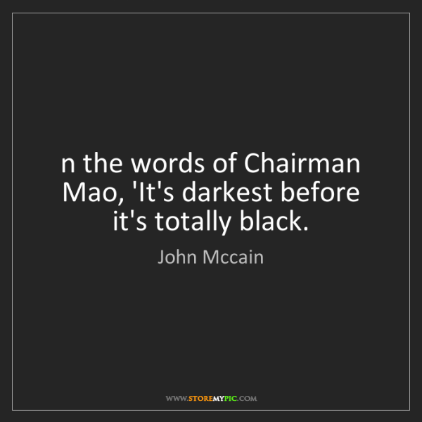 John Mccain: Remember the words of Chairman Mao, 'It's darkest before...