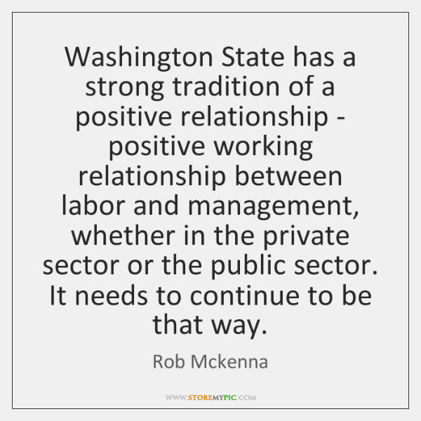 Washington State has a strong tradition of a positive relationship - positive ...