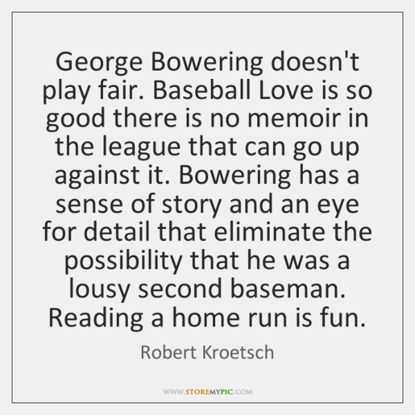 George Bowering doesn't play fair. Baseball Love is so good there is ...