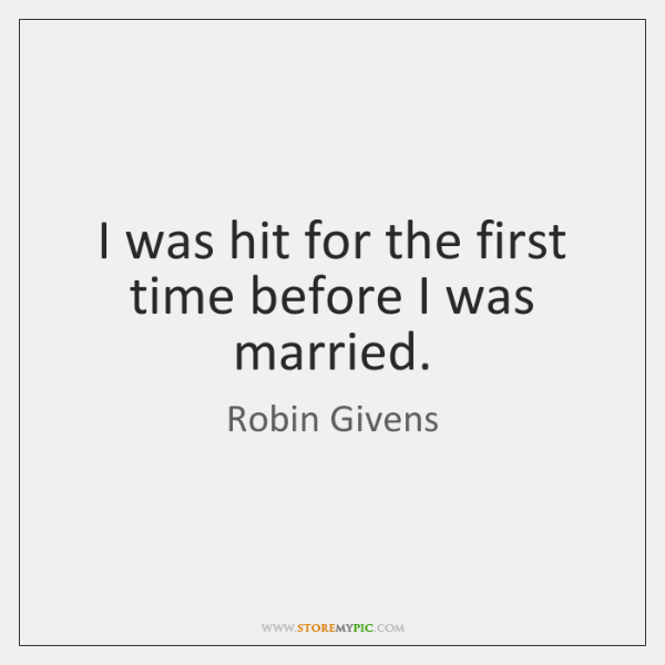 I was hit for the first time before I was married.