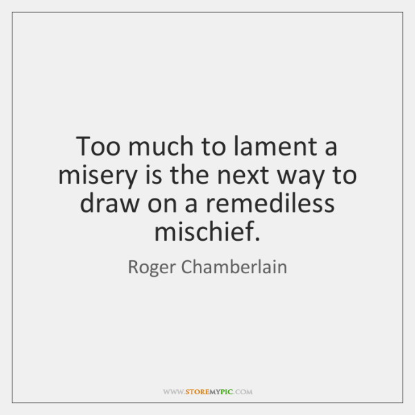 Too much to lament a misery is the next way to draw ...
