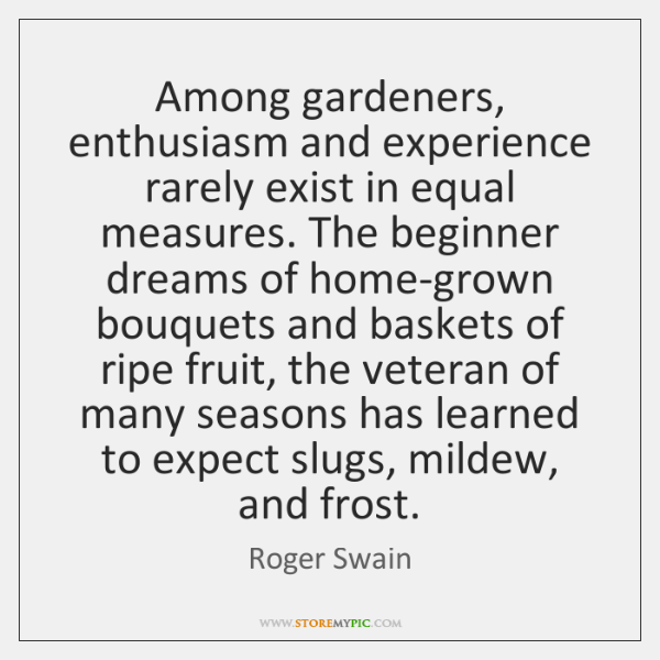 Among gardeners, enthusiasm and experience rarely exist in equal measures. The beginner ...