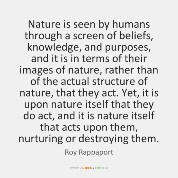 Nature is seen by humans through a screen of beliefs, knowledge, and ...