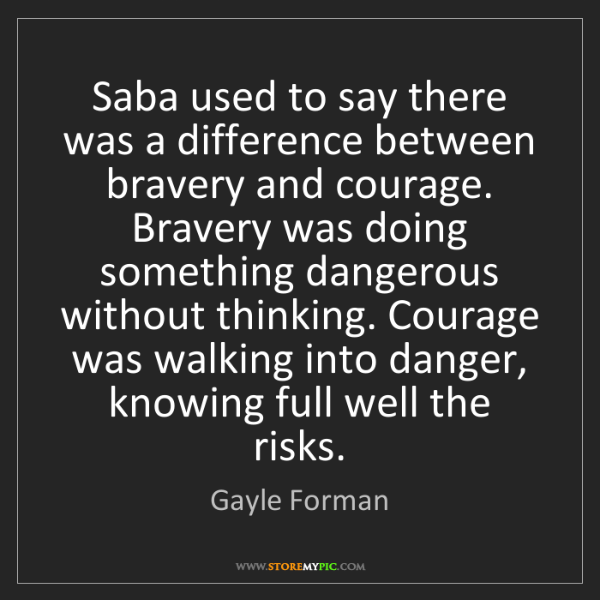 Gayle Forman: Saba used to say there was a difference between bravery...