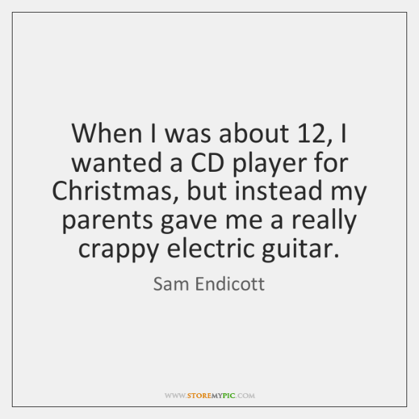 When I was about 12, I wanted a CD player for Christmas, but ...