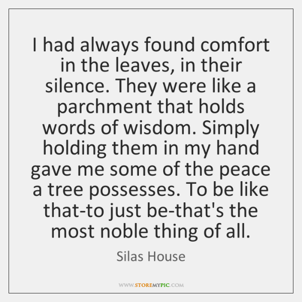 I had always found comfort in the leaves, in their silence. They ...