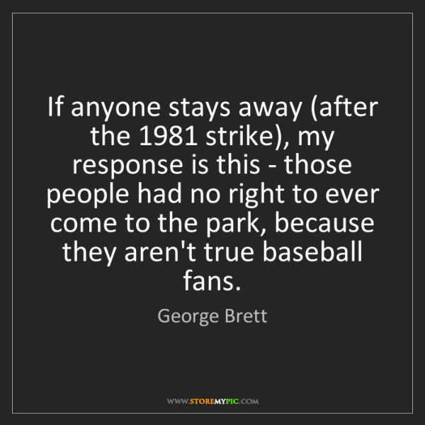 George Brett: If anyone stays away (after the 1981 strike), my response...