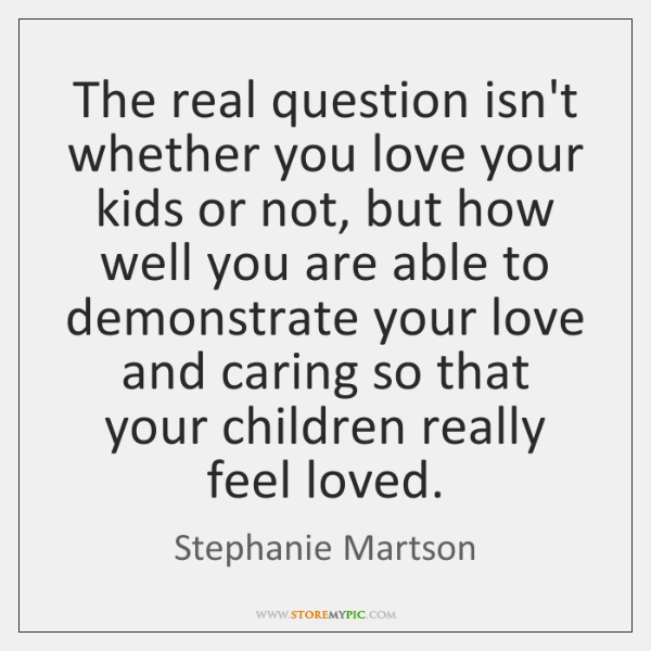 The real question isn't whether you love your kids or not, but ...
