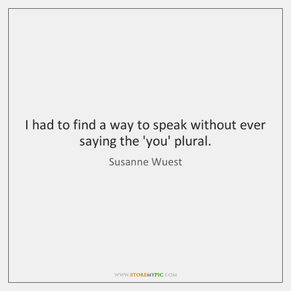I had to find a way to speak without ever saying the ...
