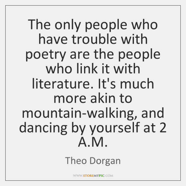 The only people who have trouble with poetry are the people who ...