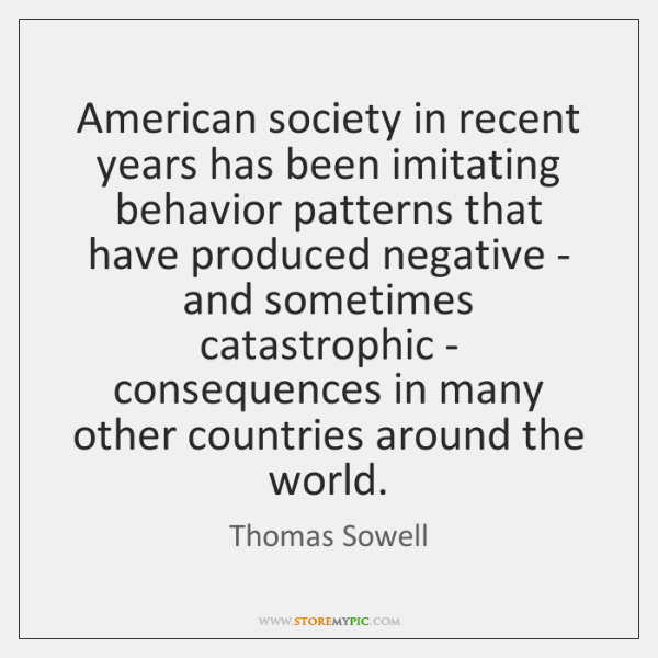 American society in recent years has been imitating behavior patterns that have ...