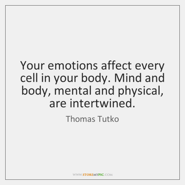 Your emotions affect every cell in your body. Mind and body, mental ...