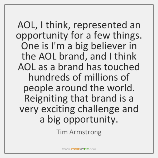 AOL, I think, represented an opportunity for a few things. One is ...