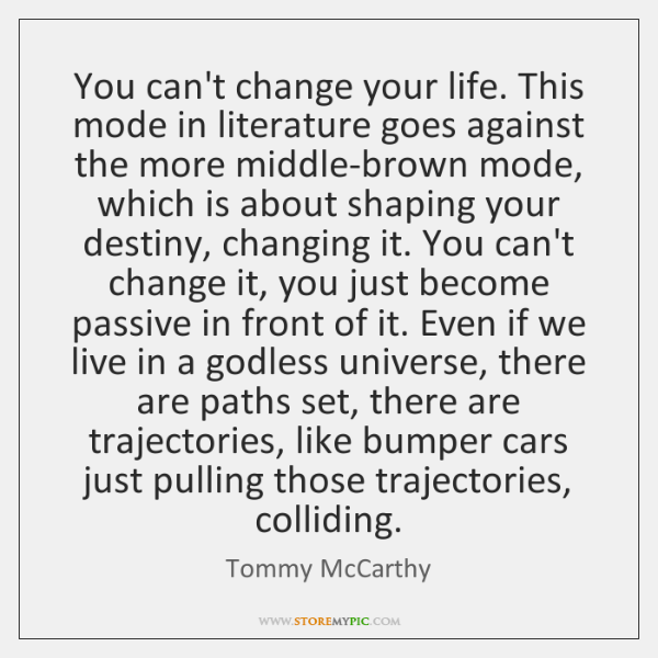 You can't change your life. This mode in literature goes against the ...