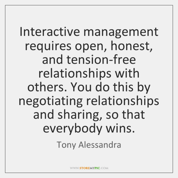 Interactive management requires open, honest, and tension-free relationships with others. You do ...