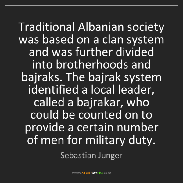 Sebastian Junger: Traditional Albanian society was based on a clan system...